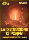 La distruzione di Pompei. Cronaca della fine del Mondo (Explorer Vol. 9)