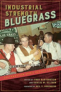 Industrial Strength Bluegrass  Southwestern Ohio s Musical Legacy  Music in American Life