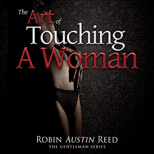 The Art Of Touching A Woman By Robin Austin Reed Audiobook Audible Com