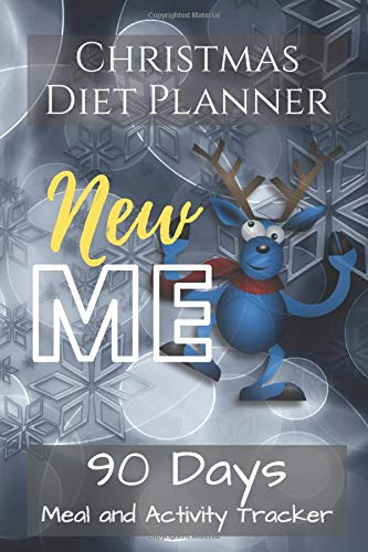 Christmas DIET PLANNER New ME with Reindeer: Food Diary 90 Days Meal and Activity Tracker. Christmas Day Edition MealJournal for kids and teens best ... Motivational book notebook Design AM Project.