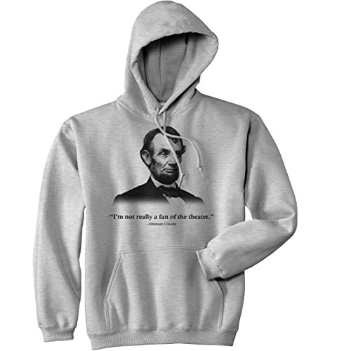 Crazy Dog Tshirts - Abraham Lincoln Hoodie Not a Fan of The Theater Funny History Sweatshirt (Heather Grey) - 3XL - Homme