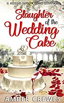 Slaughter of the Wedding Cake (Sandy Bay Cozy Mystery Book 19) by [Amber Crewes]