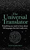 The Universal Translator: Everything you need to know about 139 languages that don't really exist (English Edition)