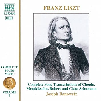 Liszt Complete Piano Music, Vol. 6: Complete Song Transcriptions of Chopin, Mendelssohn and Robert & Clara Schumann