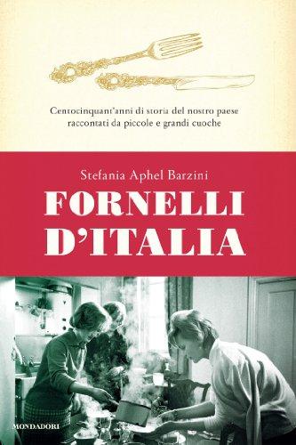 Fornelli d'Italia: Centocinquant' anni di storia del nostro paese raccontati da piccole e grandi cuoche (Italian Edition)