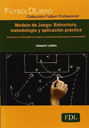 Modelo De Juego. Estructura, Metodología Y Aplicación Práctica (Fútbol Profesional)