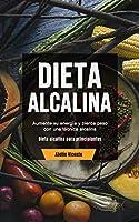 Dieta Alcalina: Aumente su energía y pierda peso con una técnica alcalina (Dieta alcalina para principiantes)