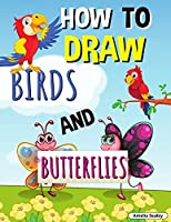How to Draw Birds and Butterflies: Step by Step Activity Book, Learn How Draw Birds and Butterflies, Fun and Easy Workbook for Kids