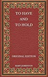 To Have and To Hold - Original Edition