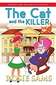The Cat and the Killer (Bakers and Bulldogs Mysteries Book 10) by [Rosie Sams]