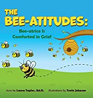 The Bee-Atitudes: Bee-atrice is Comforted in Grief