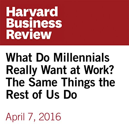 What Do Millennials Really Want at Work? The Same Things the Rest of Us Do copertina