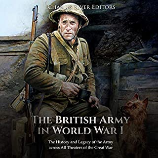 The British Army in World War I: The History and Legacy of the Army Across All Theaters of the Great War cover art