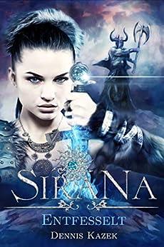 Sirana: Entfesselt von [Dennis Kazek]