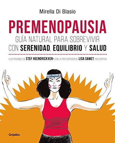 Premenopausia: Guía natural para sobrevivir con serenidad, equilibrio y salud