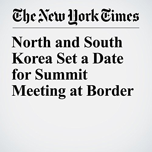 North and South Korea Set a Date for Summit Meeting at Border copertina
