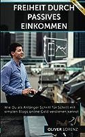 Freiheit Durch Passives Einkommen: Wie Du Als Anfaenger Schritt Fuer Schritt Mit Simplen Blogs Online Geld Verdienen Kannst