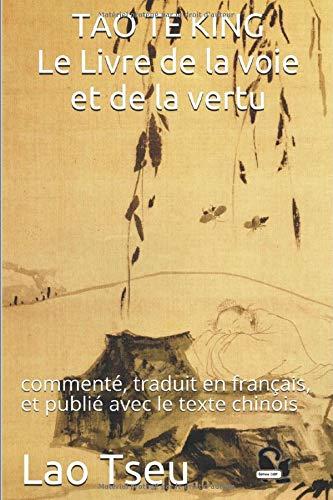 TAO TE KING «Bookանապարհի և առաքինության գիրքը». Մեկնաբանվել է, թարգմանվել ֆրանսերեն և տպագրվել չինական տեքստով