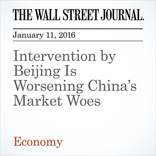 Intervention by Beijing Is Worsening China's Market Woes audiobook cover art