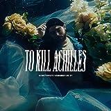 To Kill Achilles Something To Remember: To Kill Achilles