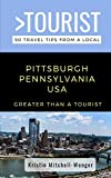 Greater Than a Tourist-Pittsburgh Pennsylvania USA: 50 Travel Tips from a Local