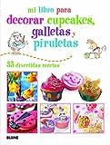 Mi libro para decorar cupcakes, galletas y piruletas: 35 divertidas recetas