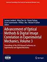 Advancement of Optical Methods & Digital Image Correlation in Experimental Mechanics, Volume 3: Proceedings of the 2018 Annual Conference on Experimental and Applied Mechanics (Conference Proceedings of the Society for Experimental Mechanics Series)
