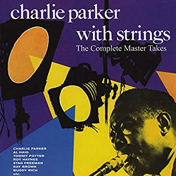 Charlie Parker with Strings. The Complete Master Takes (Bonus Track Version)