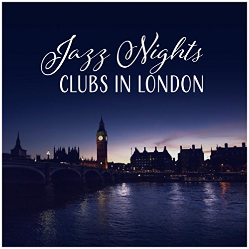 Jazz Nights (Clubs in London – Instrumental Music for Cocktail Party, Poker Game, Dinners, Chill Time)