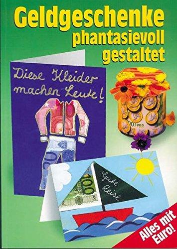 Geldgeschenke phantasievoll gestaltet: Alles mit Euro!