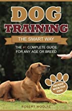 Dog Training: The Smart Way: The #1 Complete Guide for Any Age or Breed