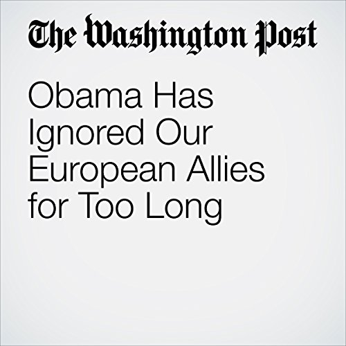 Obama Has Ignored Our European Allies for Too Long cover art