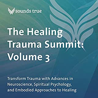 The Healing Trauma Summit: Volume 3     Transform Trauma with Advances in Neuroscience, Spiritual Psychology, and Embodied Approaches to Healing              By:                                                                                                                                 Stephen Porges,                                                                                        Pat Ogden,                                                                                        Richard C. Schwartz PhD,                   and others                          Narrated by:                                                                                                                                 Stephen Porges,                                                                                        Pat Ogden,                                                                                        Leslie Booker,                   and others                 Length: 5 hrs and 17 mins     Not rated yet     Overall 0.0