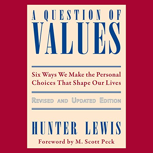 A Question of Values     Six Ways We Make the Personal Choices That Shape Our Lives              By:                                                                                                                                 Hunter Lewis                               Narrated by:                                                                                                                                 Bruce Lorie                      Length: 8 hrs and 33 mins     1 rating     Overall 5.0