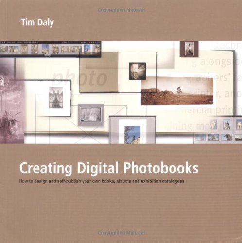 Creating Digital Photobooks: How to Design and Self-Publish Your Own Books, Albums and Exhibition Catalogues