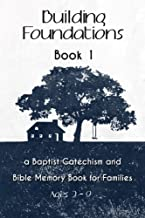 Building Foundations: A Baptist Catechism and Bible Memory Book for Families (Volume 1)