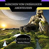 Maerchen von Unzaehligen Abenteuern: 4 Buecher in 1