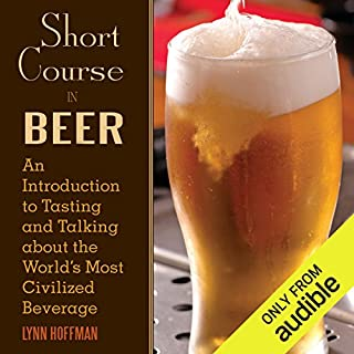 Short Course in Beer     An Introduction to Tasting and Talking About the World's Most Civilized Beverage              By:                                                                                                                                 Lynn Hoffman                               Narrated by:                                                                                                                                 Adam Verner                      Length: 6 hrs and 50 mins     85 ratings     Overall 3.8