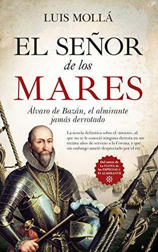 El señor de los mares: Álvaro de Bazán, el almirante jamás derrotado (Novela Histórica)