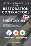 Internet Marketing For Restoration Contractors: Unlock The Secrets To Getting More Water Damage, Mold Removal, And Fire Damage Jobs