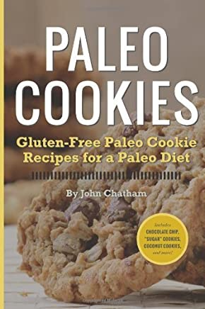 Paleo Cookies: Gluten-Free Paleo Cookie Recipes for a Paleo Diet by Chatham, John (2013) Paperback