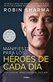 Manifiesto para los héroes de cada día: Activa tu positivismo, maximiza tu productividad, sirve al mundo