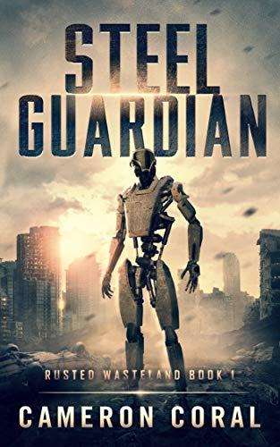 Steel Guardian (Rusted Wasteland Book 1) by [Cameron Coral, J. Thorn, Zach Bohannon]