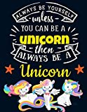 Always Be Yourself Unless You Can Be a Unicorn Then Always Be a Unicorn: Cute Unicorn Notebook For Girls & Women to Write In | Pretty Large Blank ... Rainbow Orange Star Unicorn Journal