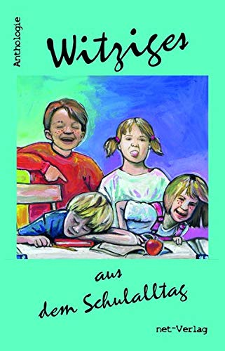 Witziges aus dem Schulalltag: Anthologie