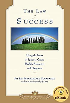 The Law of Success: Using the Power of Spirit to Create Health, Prosperity, and Happiness by [Paramahansa Yogananda]