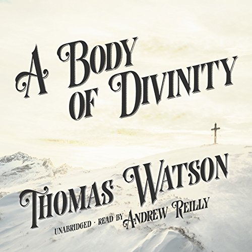 A Body of Divinity                   By:                                                                                                                                 Thomas Watson                               Narrated by:                                                                                                                                 Andrew Reilly                      Length: 17 hrs and 56 mins     3 ratings     Overall 5.0