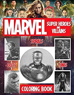 Marvel Super Heroes & Villains Dots Lines Spirals Coloring Book: Fun for Adults And Teens Fan Of Marvel Super Heroes & Vil...
