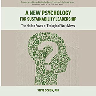 A New Psychology for Sustainability Leadership     The Hidden Power of Ecological Worldviews              By:                                                                                                                                 Steve Schein                               Narrated by:                                                                                                                                 Matt Patterson                      Length: 4 hrs and 17 mins     9 ratings     Overall 4.2