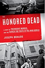 The Honored Dead: A Story of Friendship, Murder, and the Search for Truth in the Arab World Kindle Edition